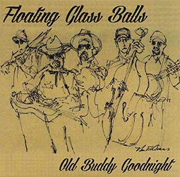 OLD BUDDY GOODNIGHT - The Floating Glass Balls' 2019 CD release